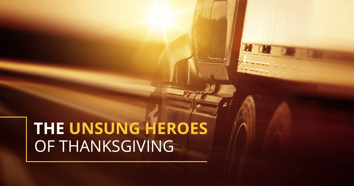 GIVING THANKS TO THE UNSUNG HEROES OF THANKSGIVING: TRUCKERS