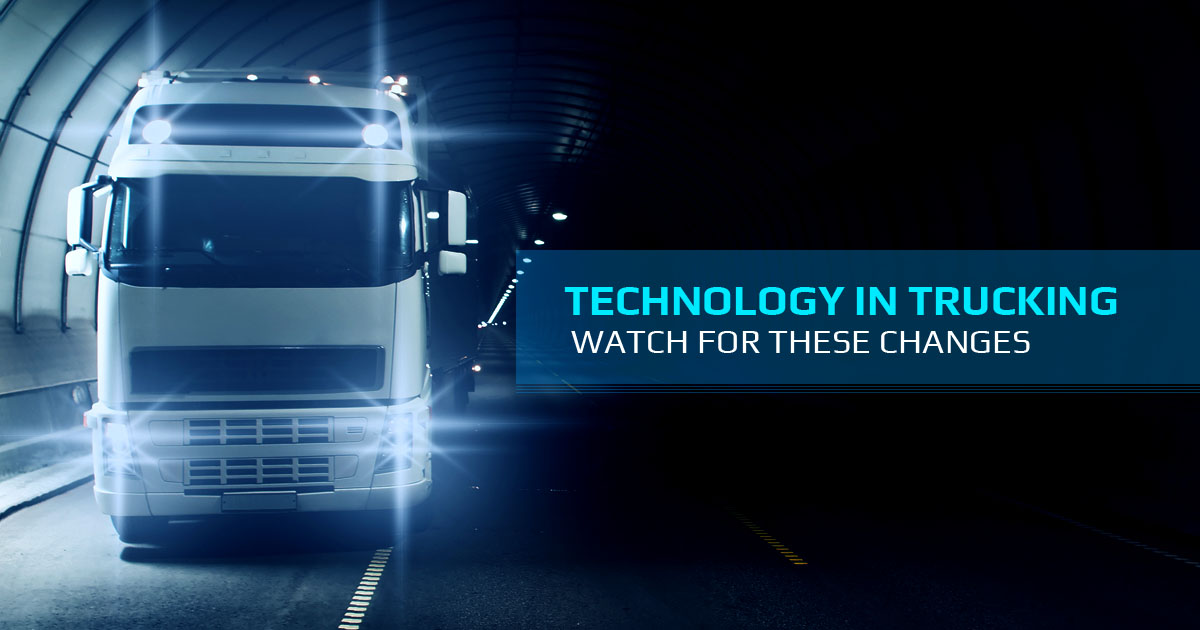 TECHNOLOGY IN TRUCKING – WATCH FOR THESE CHANGES