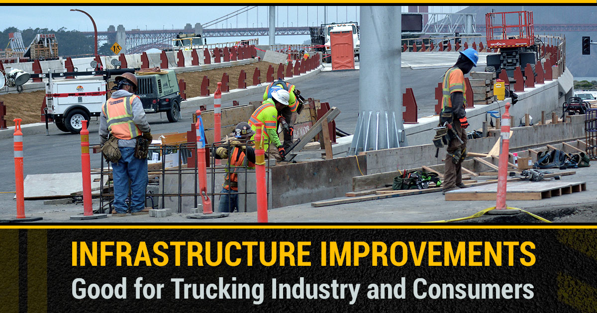 INFRASTRUCTURE IMPROVEMENTS GOOD FOR TRUCKING INDUSTRY AND CONSUMERS